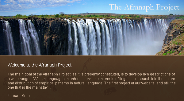The main goal of the Afranaph Project, as it is presently constituted, is to develop rich descriptions of a wide range of African languages in order to serve the interests of linguistic research into the nature and distribution of empirical patterns in natural language. The first project of our website, and still the one that is the mainstay of our research, has been to explore the distribution of anaphoric morphology and interpretation, but recent initiatives to expand the role of our empirical investigations to other sorts of linguistic phenomena will soon result in sister projects, autonomous, but linked to Afranaph in spirit, by infrastructure, and with respect to a common database.