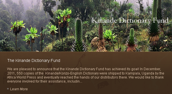 We are pleased to announce that the Kinande Dictionary Fund has achieved its goal! In December, 2011, 550 copies of the  Kinande/Konzo-English Dictionary were shipped to Kampala, Uganda by the Africa World Press and eventually reached the hands of our distributors there. We would like to thank everyone involved for their assistance, including the Endangered Language Fund, which handled our donations.